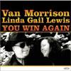 You Win Again / Van Morrison & Linda Gail Lewis