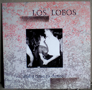 ...and a time to dance / Los Lobos