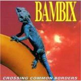 Bambix Crossing common borders